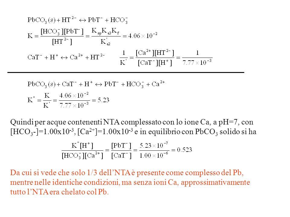 Quindi per acque contenenti NTA complessato con lo ione Ca, a pH=7, con [HCO3-]=1.00x10-3, [Ca2+]=1.00x10-3 e in equilibrio con PbCO3 solido si ha